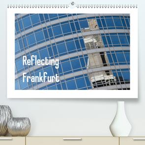 Reflecting Frankfurt (Premium, hochwertiger DIN A2 Wandkalender 2021, Kunstdruck in Hochglanz) von Fuchs,  Dieter