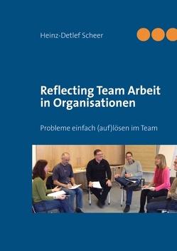 Reflecting Team Arbeit in Organisationen von Scheer,  Heinz-Detlef