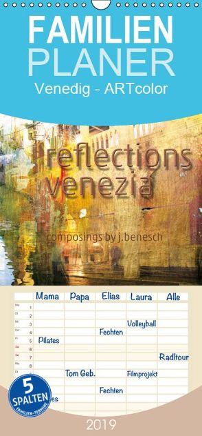 reflections venezia – Familienplaner hoch (Wandkalender 2019 , 21 cm x 45 cm, hoch) von j.benesch