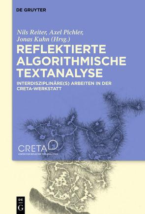 Reflektierte algorithmische Textanalyse von Kuhn,  Jonas, Pichler,  Axel, Reiter,  Nils