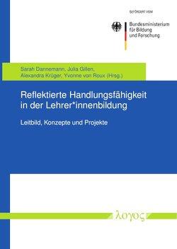 Reflektierte Handlungsfähigkeit in der Lehrer*innenbildung von Dannemann,  Sarah, Gillen,  Julia, Krüger,  Alexandra, Roux,  Yvonne von