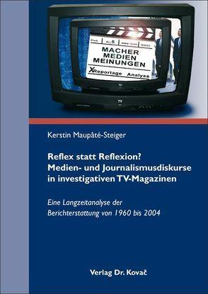 Reflex statt Reflexion? Medien- und Journalismusdiskurse in investigativen TV-Magazinen von Maupaté-Steiger,  Kerstin