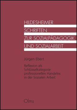 Reflexion als Schlüsselkategorie professionellen Handelns in der Sozialen Arbeit von Ebert,  Jürgen