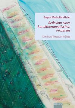Reflexion eines kunsttherapeutischen Prozesses von Platais,  Ruta, Wohler,  Dagmar