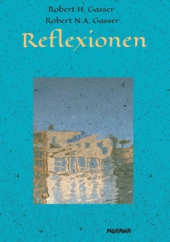 Reflexionen von Gasser,  Robert, Gasser,  Robert H.