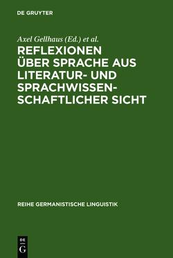 Reflexionen über Sprache aus literatur- und sprachwissenschaftlicher Sicht von Gellhaus,  Axel, Sitta,  Horst