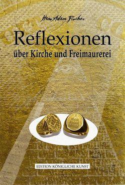 Reflexionen und Freimaurerei von Fischer,  Hans Adam