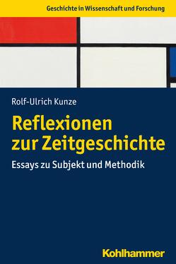 Reflexionen zur Zeitgeschichte von Kunze,  Rolf-Ulrich