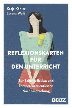 Reflexionskarten für den Unterricht von Köhler,  Katja, Weiß,  Lorenz