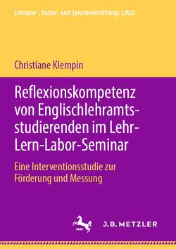 Reflexionskompetenz von Englischlehramtsstudierenden im Lehr-Lern-Labor-Seminar von Klempin,  Christiane