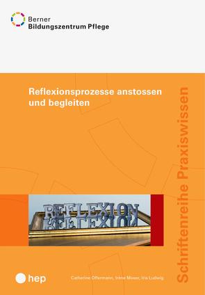 Reflexionsprozesse anstossen und begleiten von BBZ Pflege, Ludwig,  Iris, Moser,  Irene, Offermann,  Catherine