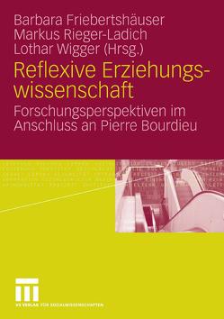 Reflexive Erziehungswissenschaft von Friebertshäuser,  Barbara, Rieger-Ladich,  Markus, Wigger,  Lothar