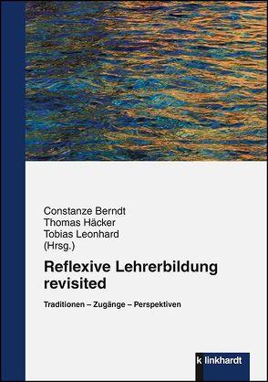Reflexive Lehrerbildung revisited von Berndt,  Constanze, Häcker,  Thomas, Leonhard,  Tobias