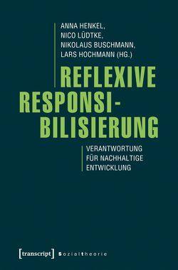 Reflexive Responsibilisierung von Buschmann,  Nikolaus, Henkel,  Anna, Hochmann,  Lars, Lüdtke,  Nico