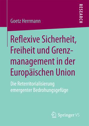 Reflexive Sicherheit, Freiheit und Grenzmanagement in der Europäischen Union von Herrmann,  Götz