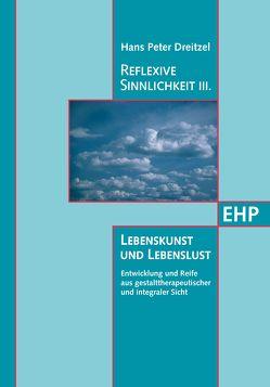 Reflexive Sinnlichkeit III: Lebenskunst und Lebenslust von Dreitzel,  Hans P., Rieger,  Thomas, Stelzer-Dreitzel,  Brigitte