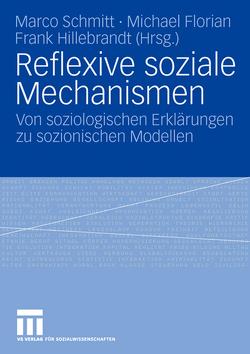 Reflexive soziale Mechanismen von Florian,  Michael, Hillebrandt,  Frank, Schmitt,  Marco