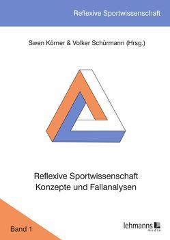 Reflexive Sportwissenschaft – Konzepte und Fallanalysen von Körner,  Swen, Schürmann,  Volker