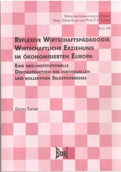 Reflexive Wirtschaftspädagogik. Wirtschaftliche Erziehung im ökonomisierten Europa von Tafner,  Georg