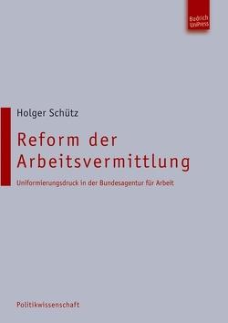 Reform der Arbeitsvermittlung von Schütz,  Holger
