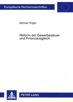 Reform der Gewerbesteuer und Finanzausgleich von Tröger,  Michael