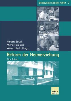 Reform der Heimerziehung von Galuske,  Michael, Struck,  Norbert, Thole,  Werner