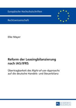 Reform der Leasingbilanzierung nach IAS/IFRS von Mayer,  Elke