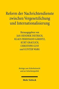 Reform der Nachrichtendienste zwischen Vergesetzlichung und Internationalisierung von Dietrich,  Jan-Hendrik, Gärditz,  Klaus Ferdinand, Graulich,  Kurt, Gusy,  Christoph, Warg,  Gunter