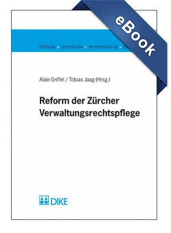 Reform der Zürcher Verwaltungsrechtspflege von Griffel,  Alain, Jaag,  Tobias
