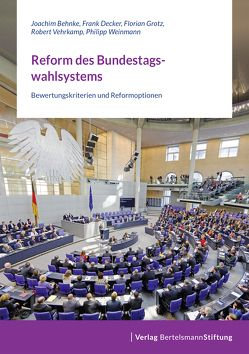 Reform des Bundestagswahlsystems von Behnke,  Joachim, Decker,  Frank, Grotz,  Florian, Vehrkamp,  Robert, Weinmann,  Philipp
