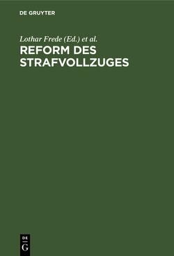 Reform des Strafvollzuges von Bondy,  Curt, Frede,  Lothar