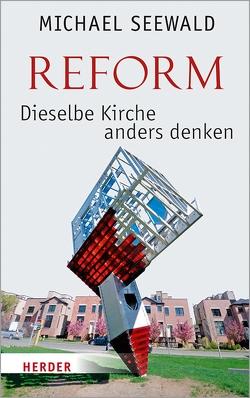Reform – Dieselbe Kirche anders denken von Seewald,  Michael