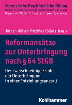 Reformansätze zur Unterbringung nach § 64 StGB von Koller,  Matthias, Müller,  Jürgen L, Nowara,  Sabine, Spaniol,  Margret
