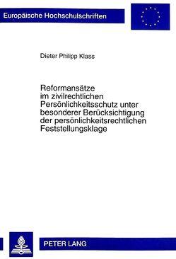 Reformansätze im zivilrechtlichen Persönlichkeitsschutz unter besonderer Berücksichtigung der persönlichkeitsrechtlichen Feststellungsklage von Klass,  Dieter Ph.