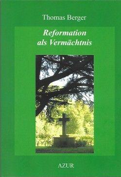 Reformation als Vermächtnis von Berger,  Thomas