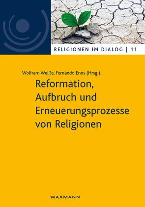 Reformation, Aufbruch und Erneuerungsprozesse von Religionen von Enns,  Fernando, Weisse,  Wolfram