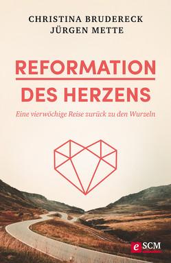 Reformation des Herzens von Brudereck,  Christina, Mette,  Jürgen