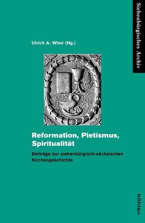 Reformation, Pietismus, Spiritualität von Heigl,  Bernhard, Sindilariu,  Thomas, Wien,  Ulrich A.