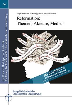 Reformation: Themen, Akteure, Medien von Hoffmann,  Birgit, Pöppelmann,  Heike, Rammler,  Dieter