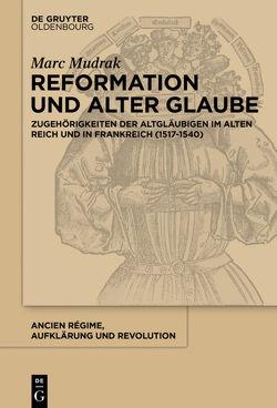 Reformation und alter Glaube von Mudrak,  Marc