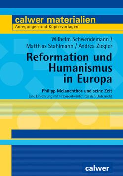 Reformation und Humanismus in Europa von Schwendemann,  Wilhelm, Stahlmann,  Matthias, Ziegler,  Andrea