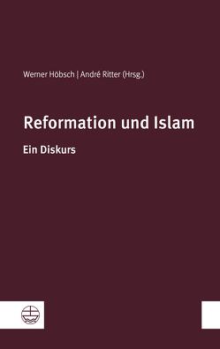 Reformation und Islam von Höbsch,  Werner, Ritter,  André