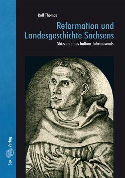 Reformation und Landesgeschichte Sachsens von Thomas,  Ralf