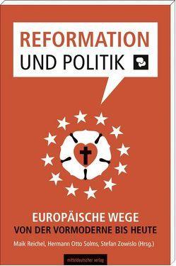 Reformation und Politik von Reichel,  Maik, Solms,  Hermann O, Zowislo,  Stefan
