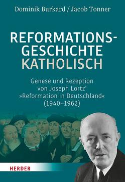 Reformationsgeschichte katholisch von Burkard,  Dominik, Tonner,  Jacob