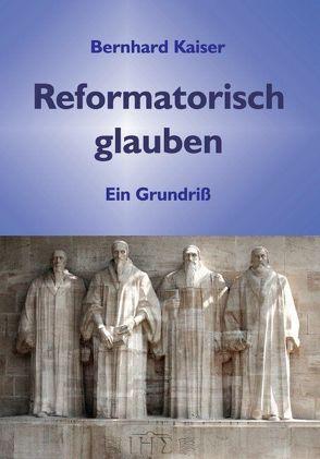Reformatorisch glauben von Kaiser,  Bernhard