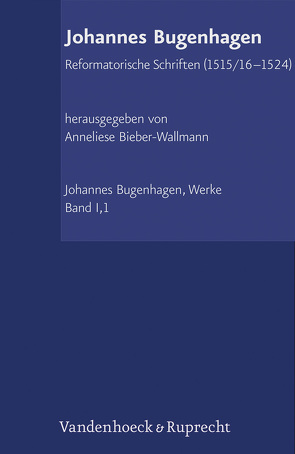 Werke / Reformatorische Schriften (1515/16–1524) von Bieber-Wallmann,  Anneliese, Bugenhagen,  Johannes, Hauschild,  Wolf-Dieter