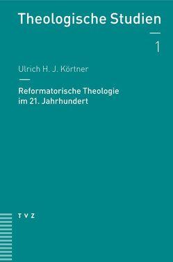Reformatorische Theologie im 21. Jahrhundert von Körtner,  Ulrich H. J.