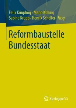 Reformbaustelle Bundesstaat von Knüpling,  Felix, Kölling,  Mario, Kropp,  Sabine, Scheller,  Henrik