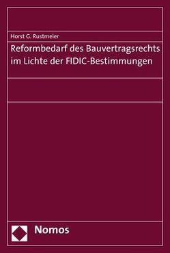 Reformbedarf des Bauvertragsrechts im Lichte der FIDIC-Bestimmungen von Rustmeier,  Horst G.